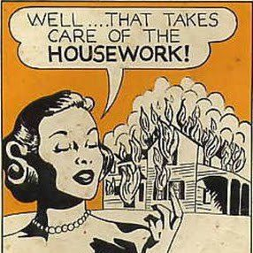 I'll get around to the housework... after the smoke clears... (snagged this image from FBTroublemakers via Sandy Longhorn)